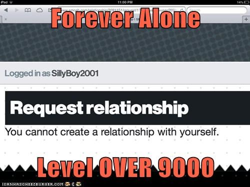 Forever Alone  Level OVER 9000