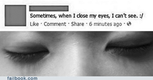 Yeah, That's Generally What Happens When You Close Your Eyes