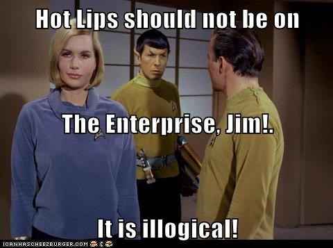 Hot Lips should not be on The Enterprise, Jim!. It is illogical!