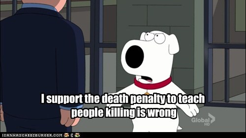 I support the death penalty to teach  people killing is wrong