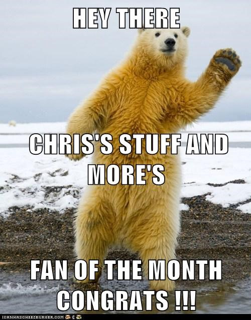 HEY THERE  CHRIS'S STUFF AND MORE'S FAN OF THE MONTH  CONGRATS !!!