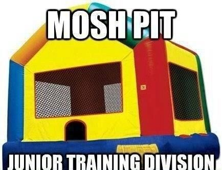 training,mosh pits,bounce houses