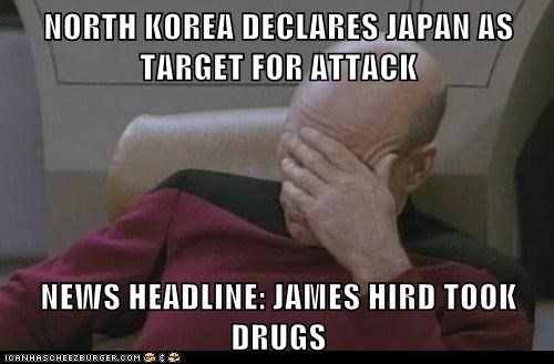 NORTH KOREA DECLARES JAPAN AS TARGET FOR ATTACK  NEWS HEADLINE: JAMES HIRD TOOK DRUGS
