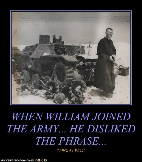 WHEN WILLIAM JOINED THE ARMY... HE DISLIKED THE PHRASE...