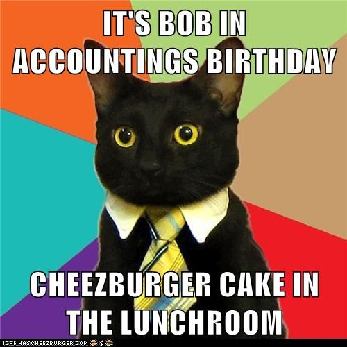 IT'S BOB IN ACCOUNTINGS BIRTHDAY  CHEEZBURGER CAKE IN THE LUNCHROOM