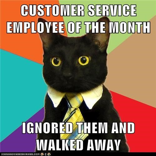 CUSTOMER SERVICE EMPLOYEE OF THE MONTH  IGNORED THEM AND WALKED AWAY