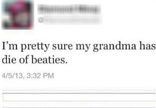 die of beaties,diabetes,grandma,cancer,spelling,failbook,g rated