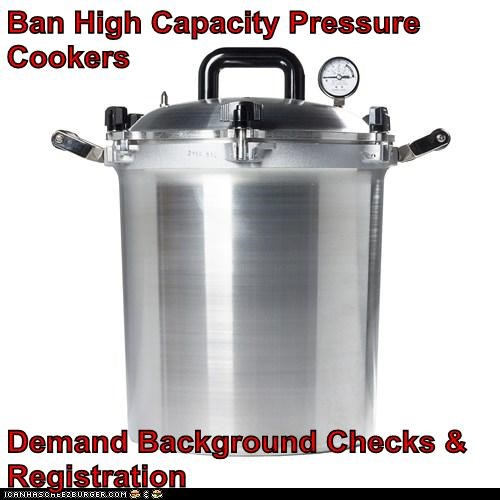 Ban High Capacity Pressure Cookers  Demand Background Checks & Registration