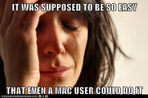 IT WAS SUPPOSED TO BE SO EASY  THAT EVEN A MAC USER COULD DO IT