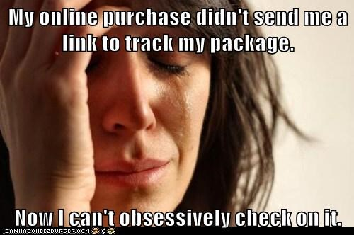 My online purchase didn't send me a link to track my package.  Now I can't obsessively check on it.