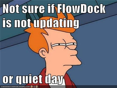 Not sure if FlowDock is not updating  or quiet day