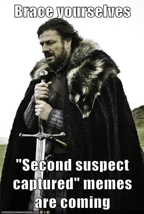 "Brace yourselves   ""Second suspect captured"" memes are coming"