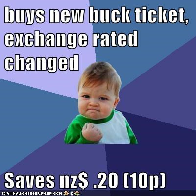 buys new buck ticket, exchange rated changed  Saves nz$ .20 (10p)