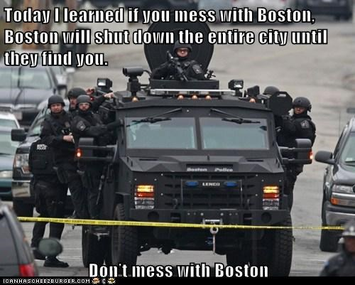 Today I learned if you mess with Boston, Boston will shut down the entire city until they find you.  Don't mess with Boston
