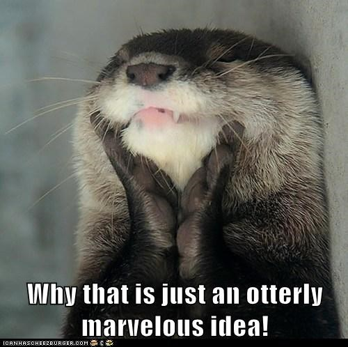 Why that is just an otterly marvelous idea!
