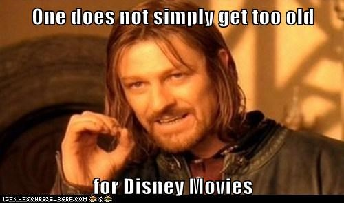 One does not simply get too old  for Disney Movies