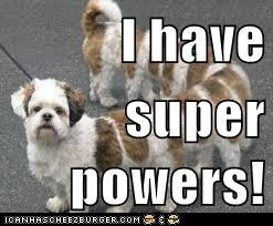 I have   super powers!
