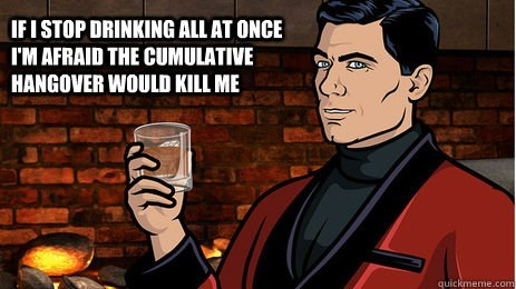 archer,hangovers,quitting