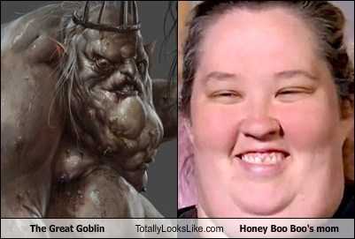 The Great Goblin Totally Looks Like Honey Boo Boo's Mom