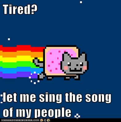 Tired?  let me sing the song of my people