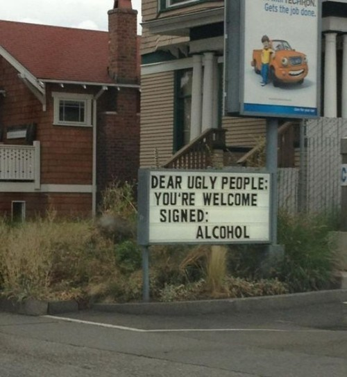 ugly people,alcohol,signs