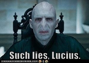Such lies, Lucius.