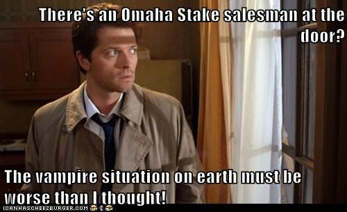 There's an Omaha Stake salesman at the door?  The vampire situation on earth must be worse than I thought!