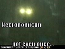 Necronomicon not even once...