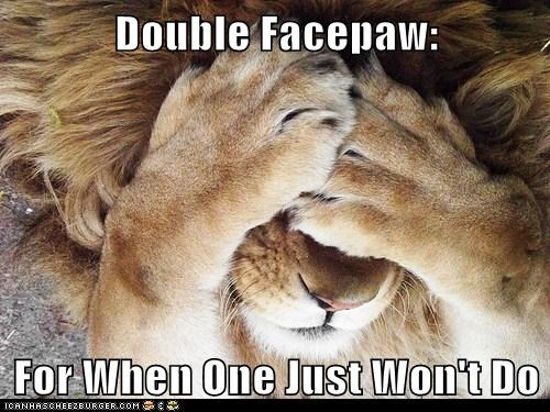 Double Facepaw:  For When One Just Won't Do