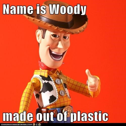 Name is Woody  made out of plastic