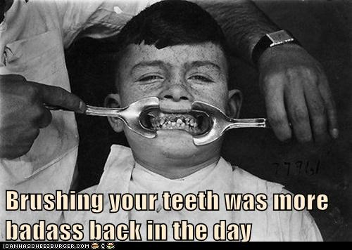 Brushing your teeth was more badass back in the day