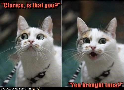 """""""Clarice, is that you?""""  """"You brought tuna?"""""""