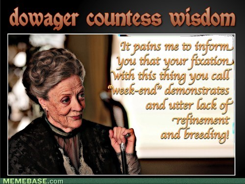 the dowager countess really could rid the world of white trash!