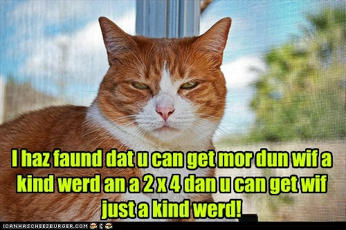 I haz faund dat u can get mor dun wif a kind werd an a 2 x 4 dan u can get wif just a kind werd!