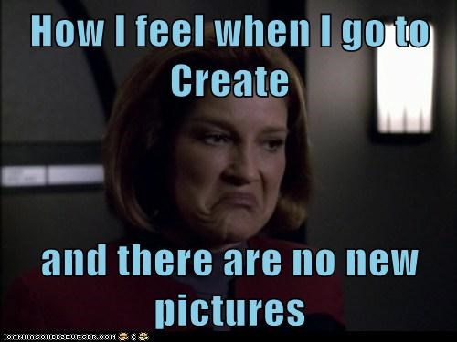 How I feel when I go to Create  and there are no new pictures