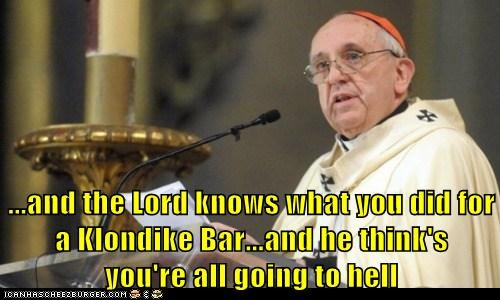 ...and the Lord knows what you did for a Klondike Bar...and he think's