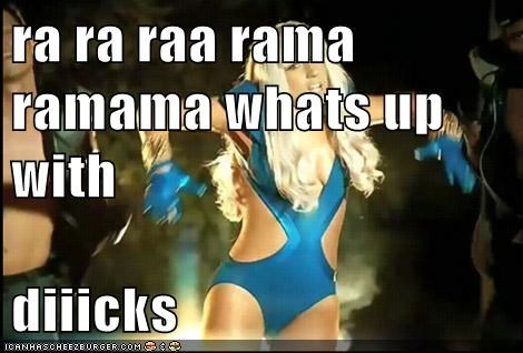 ra ra raa rama ramama whats up with   diiicks