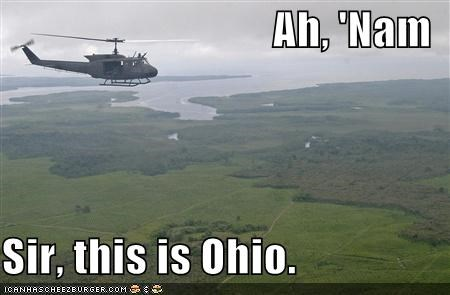 Ah, 'Nam  Sir, this is Ohio.