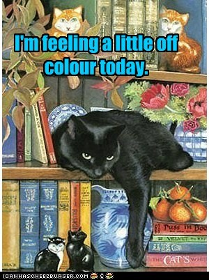 I'm feeling a little off colour today.