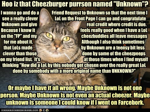 "Hoo iz that Cheezburger purrson named ""Unknown""?"