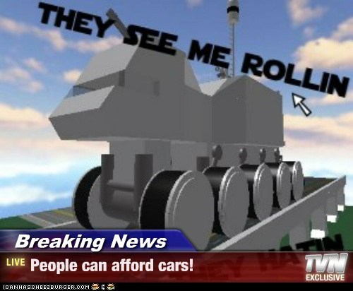 Breaking News - People can afford cars!