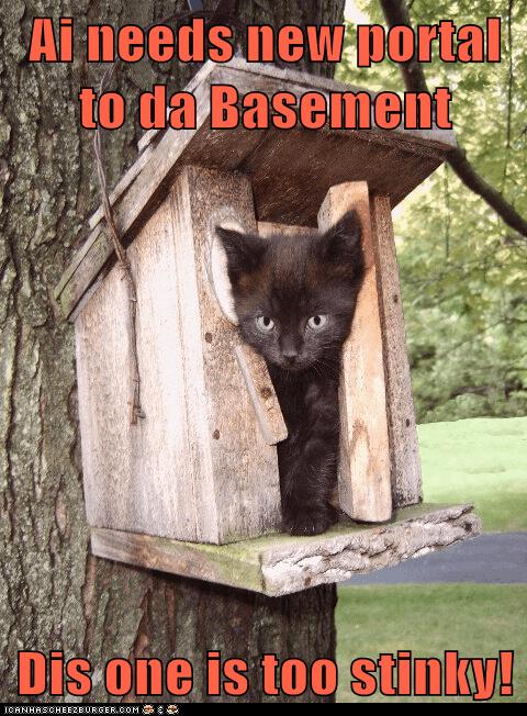 Ai needs new portal to da Basement  Dis one is too stinky!