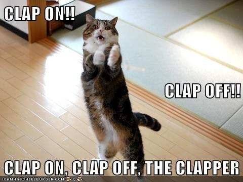 CLAP ON!! CLAP OFF!! CLAP ON, CLAP OFF, THE CLAPPER