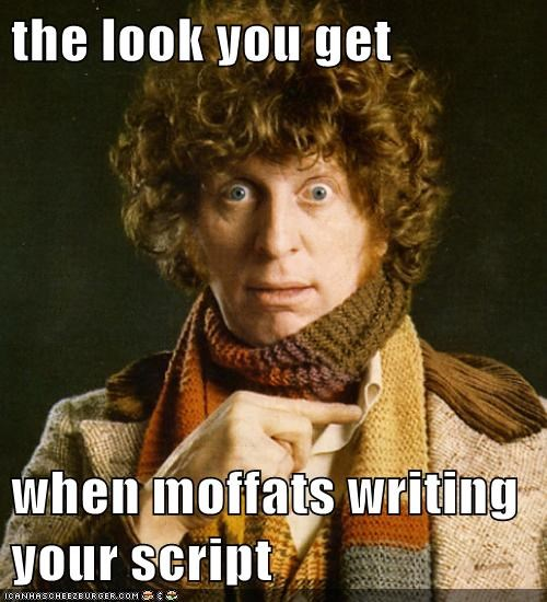 the look you get  when moffats writing your script