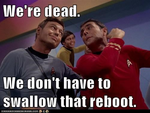 We're dead.  We don't have to swallow that reboot.