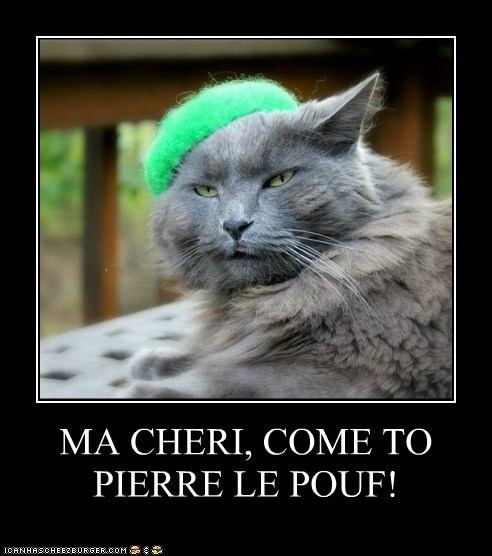 MA CHERI, COME TO PIERRE LE POUF!