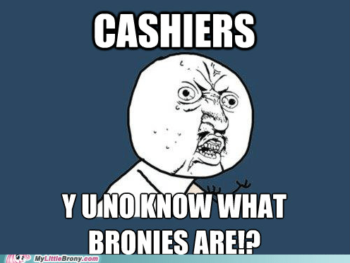 Bronies,toys,Memes,funny,Y U No Guy