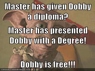 Master has given Dobby a diploma? Master has presented Dobby with a Degree! Dobby is free!!!