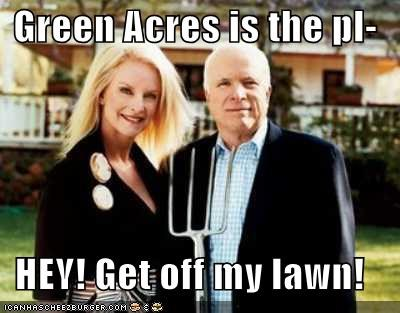 Green Acres is the pl-  HEY! Get off my lawn!