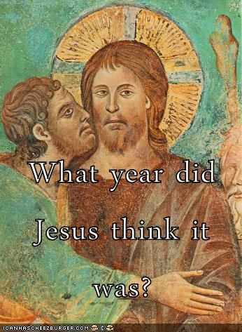 What year did Jesus think it was?